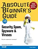 Absolute Beginner s Guide to Security, Spam, Spyware & Viruses
