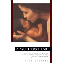 A Mother's Heart: A Look at Values, Vision, and Character for the Christian Mother