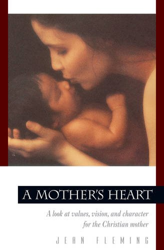A Mother's Heart: A Look at Values, Vision, and Character for the Christian Mother (Pilgrimage Growth Guide) - Mothers Heart