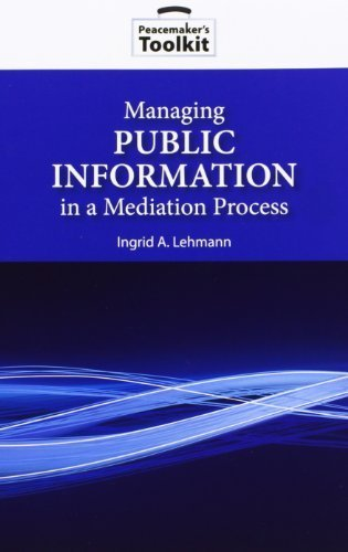 Managing Public Information in a Mediation Process (Peacemaker Toolkits) by Ingrid A. Lehmann (2009-02-04)
