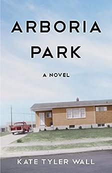 Arboria Park: A Novel by [Wall, Kate Tyler]