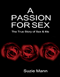 A Passion for Sex - The True Story of Sex & Me