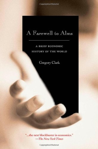 A Farewell to Alms: A Brief Economic History of the World (The Princeton Economic History of the Western World) by Gregory Clark (January 18,2009)