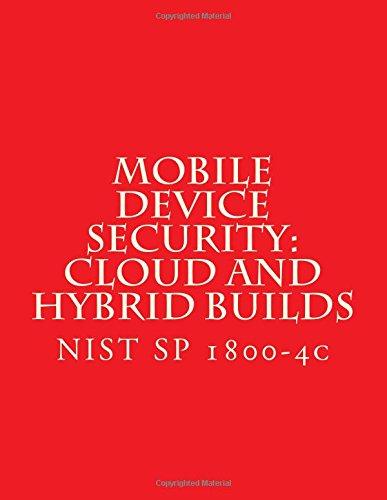 Download NIST SP 1800-4C Mobile Device Security: Cloud and Hybrid Builds: NIST SP 1800-4c PDF