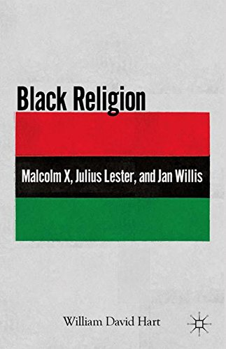 Read Online Black Religion: Malcolm X, Julius Lester, and Jan Willis pdf