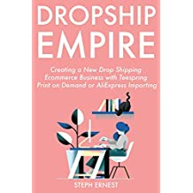 Drop Ship Empire (2019): Creating a New Drop Shipping Ecommerce Business with Teespring Print on Demand or AliExpress Importing