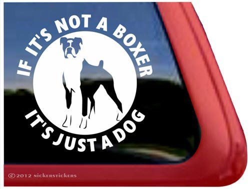 If It's Not A Boxer It's Just A Dog ~ Dog Vinyl Window Dog Decal Sticker