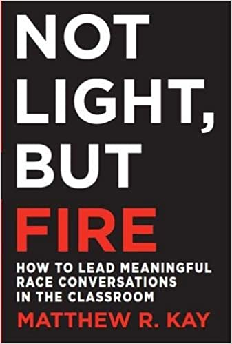 book cover: Not light, but fire : how to lead meaningful race conversations in the classroom