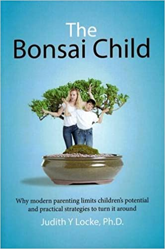 Book The Bonsai Child: Why modern parenting limits children's potential and practical strategies to turn it around