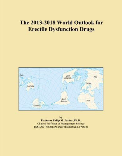(The 2013-2018 World Outlook for Erectile Dysfunction Drugs)