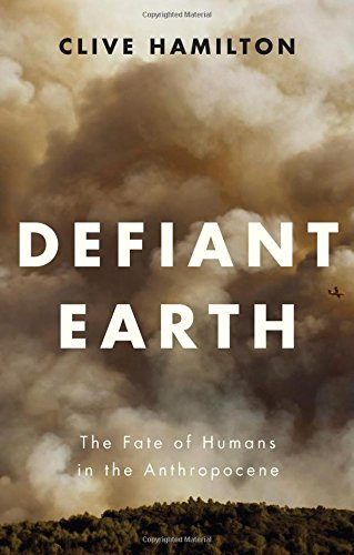 1509519750 - Defiant Earth: The Fate of Humans in the Anthropocene