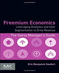 Freemium Economics: Leveraging Analytics and User Segmentation to Drive Revenue