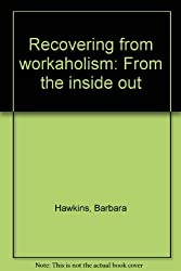 Recovering from workaholism: From the inside out