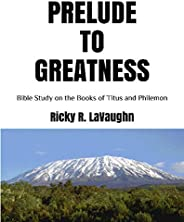 Prelude to Greatness: Bible Study on the Books of Titus and Philemon