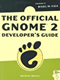 The Official GNOME 2 Developer's Guide, Matthias Warkus, 1593270305