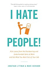I Hate People!: Kick Loose from the Overbearing and Underhanded Jerks at Work and Get What You Want Out of Your Job
