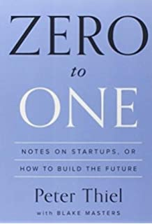 Zero to One: Notes on Startups, or How to Build the Future: Peter