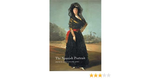 The Spanish Portrait From El Greco To Picasso By Javier Ports 1999