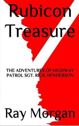 Rubicon Treasure: The Adventures of Highway Patrol Sgt. Rick Henderson