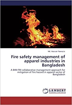 Book Fire safety management of apparel industries in Bangladesh: A BIM-FM collaborative management approach for mitigation of fire hazard in apparel sector of Bangladesh