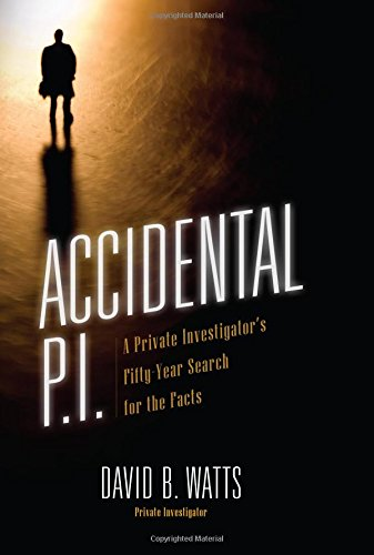 Read Online Accidental P.I.: A Private Investigator's Fifty-Year Search for the Facts ebook