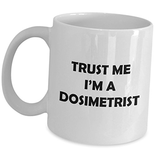 Trust Me Im A Dosimetrist Coffee Mug Gifts - Funny Cute Gag Thank You Appreciation Gift for Medical Dosimetry Personnel AAMD Doctor Radiation Oncology Team Dosimetrists Tea Cup by Art by Chelsydale