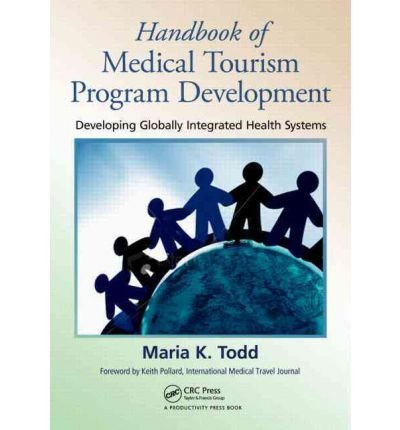 Download [(Handbook of Medical Tourism Program Development: Developing Globally Integrated Health Systems)] [Author: Maria K. Todd] published on (January, 2012) PDF