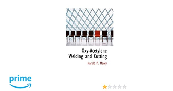 Oxy Acetylene Welding And Cutting Harold P Manly 9780554319148
