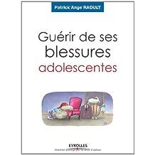 GUÉRIR DE SES BLESSURES ADOLESCENTES : DEVENIR ADULTE