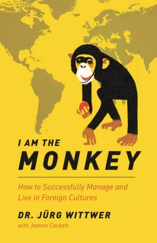 I am the monkey: How to Successfully Manage and Live in Foreign Cultures (International Business Competing In The Global Marketplace)