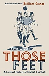 Those Feet: A Sensual History of English Football by Winner, David (2006) Paperback