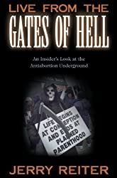Live From the Gates of Hell : An Insider's Look at the Anti-Abortion Movement