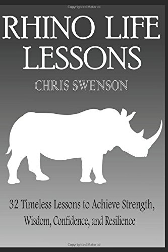 Rhino Life Lessons: 32 Timeless Lessons to Achieve Strength, Wisdom, Confidence, and Resilience