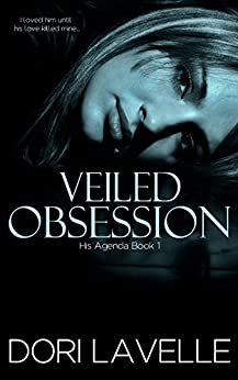 Veiled Obsession (His Agenda 1): A Gripping Psychological Thriller by [Lavelle, Dori]