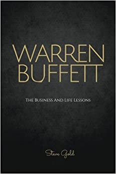 Book Warren Buffett: The Business And Life Lessons Of An Investment Genius, Magnate And Philanthropist (Business Mastery) by Steve Gold (2015-10-20)