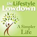 The Lifestyle Lowdown: A Simpler Life | Lucy McCarraher,Annabel Shaw