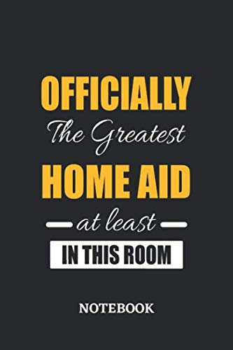 Officially the Greatest Home Aid at least in this room Notebook: 6x9 inches - 110 graph paper, quad ruled, squared, grid paper pages • Greatest ... Job Journal Utility • Gift, Present Idea