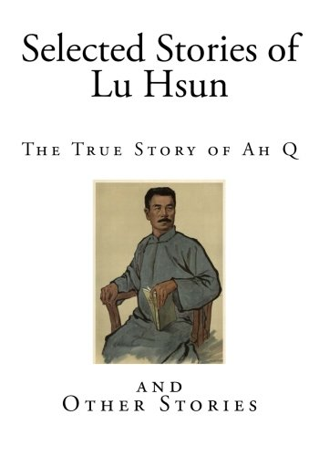 Selected Stories of Lu Hsun: The True Story of Ah Q, and Other Stories (Ah Q - Lu)