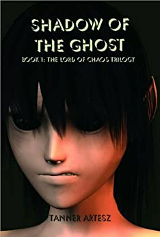 Shadow of the Ghost: Book 1: Lord of Chaos Trilogy by [Artesz, Tanner]