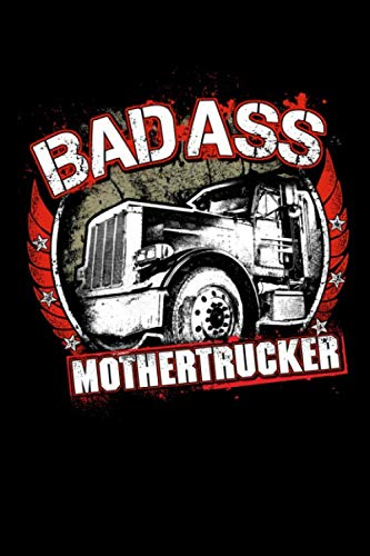 (Bad Ass Mothertrucker: Trucker Log Book for Truck Drivers- 6