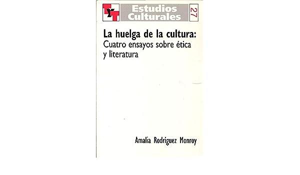 Amazon.com: La huelga de la cultura:Cuatro ensayos sobre ética y literatura.(Texto y Teoría: Teoría Literaria 27) (9789042007529): Amalia Rodriguez Monroy: ...