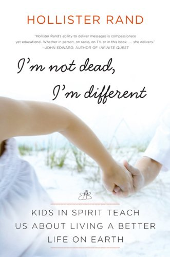 I'm Not Dead, I'm Different: Kids in Spirit Teach Us About Living a Better Life on Earth cover