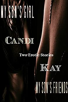 My Son's Girl and My Son's Friends - Two Erotic Shorts by [Kay, Candi]