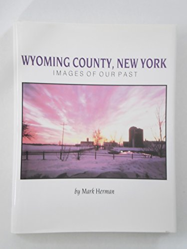 Wyoming County, New York: Images of Our Past