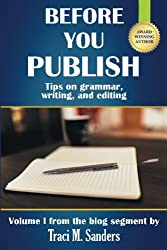 Before You Publish: Tips on grammar, writing, and editing (Write It Right) (Volume 1)