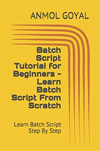 Batch Script Tutorial for Beginners - Learn Batch Script From Scratch: Learn Batch Script Step By Step