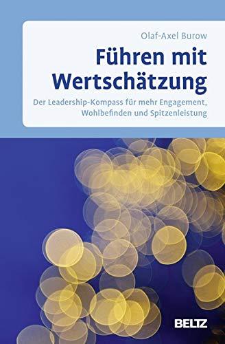 Führen mit Wertschätzung: Der Leadership-Kompass für mehr Engagement, Wohlbefinden und Spitzenleistung