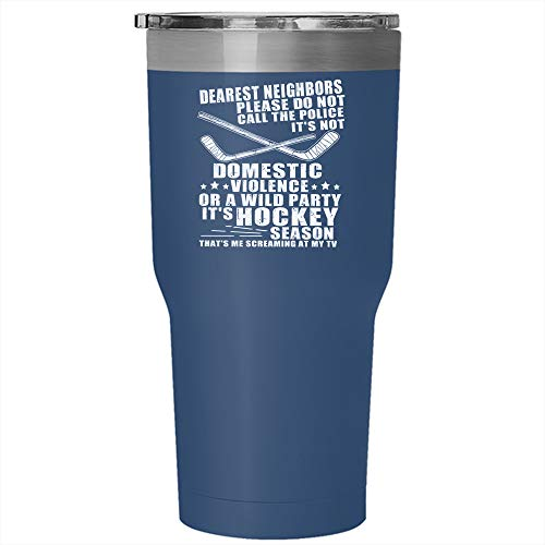 Dearest Neighbors Please Do Not Call The Police Tumbler 30 oz Stainless Steel, It's Hockey Season That's Me Screaming At My Tv Travel Mug, Gift for Outdoor Activity (Tumbler - Blue)