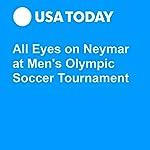 All Eyes on Neymar at Men's Olympic Soccer Tournament |  Associated Press