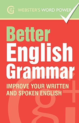 Webster's Word Power Better English Grammar: Improve Your Written and Spoken English (Geddes and Grosset Webster's Word Power Book - Grammar Webster English